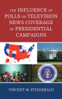 The Influence of Polls on Television News Coverage of Presidential Campaigns (Lexington Studies in Political Communication) Cover Image
