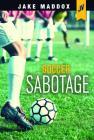 Soccer Sabotage (Jake Maddox Jv) Cover Image