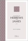 The Books of Hebrews and James (2020 Edition): Faith Works (Passion Translation) Cover Image