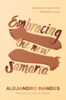 Embracing the New Samaria: Opening Our Eyes to Our Multiethnic Future Cover Image