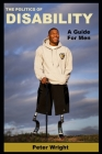 The Politics Of Disability: A Guide for Men Cover Image