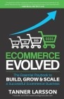 Ecommerce Evolved: The Essential Playbook To Build, Grow & Scale A Successful Ecommerce Business Cover Image