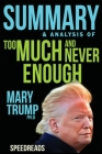 Summary of Too Much and Never Enough: How My Family Created the World's Most Dangerous Man by Mary L. Trump Cover Image