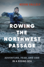Rowing the Northwest Passage: Adventure, Fear, and Awe in a Rising Sea Cover Image