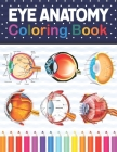 Eye Anatomy Coloring Book: Eye Anatomy Coloring Book for kids.Human Eye Anatomy Coloring Pages for Kids Toddlers Teens. Human Body Anatomy Colori Cover Image