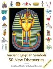 Ancient Egyptian Symbols: 50 New Discoveries: Abridged edition Cover Image