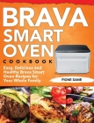 Brava Smart Oven Cookbook: Easy, Delicious and Healthy Brava Smart Oven Recipes for Your Whole Family Cover Image