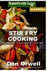 Stir Fry Cooking: Over 50 Wheat Free, Heart Healthy, Quick & Easy, Low Cholesterol, Whole Foods Stur Fry Recipes, Antioxidants & Phytoch Cover Image