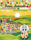 Farm Animals Dot Marker Activity Book: A Dot Markers & Paint Daubers Kids Activity Book Cover Image