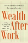Wealth After Work: Innovative Reforms to Expand Retirement Security Cover Image