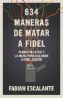 634 Maneras de matar a Fidel: Planes de la CIA y la Mafia para asasinar a Fidel Castro Cover Image