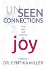Unseen Connections: A Memoir Beyond Pain and Violence into Joy Cover Image