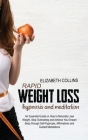 Rapid Weight Loss Hypnosis and Meditation: An Essential Guide on How to Naturally Lose Weight, Stop Overeating and Achieve Your Dream Body through Sel Cover Image