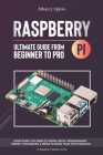 Raspberry Pi 4 Ultimate Guide: From Beginner to Pro: Everything You Need to Know: Setup, Programming Theory, Techniques, and Awesome Ideas to Build Y Cover Image
