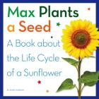 Max Plants a Seed: A Book about the Life Cycle of a Sunflower Cover Image