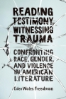 Reading Testimony, Witnessing Trauma: Confronting Race, Gender, and Violence in American Literature Cover Image