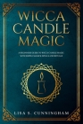 Wicca Candle Magic: A Beginner's Guide to Wicca Candle Magic, With Simple Magick Spells and Rituals Cover Image