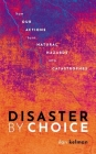 Disaster by Choice: How Our Actions Turn Natural Hazards Into Catastrophes Cover Image