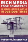 Rich Media, Poor Democracy: Communication Politics in Dubious Times Cover Image