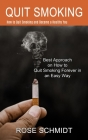 Quit Smoking: Best Approach on How to Quit Smoking Forever in an Easy Way (How to Quit Smoking and Become a Healthy You) Cover Image