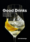 Good Drinks: Alcohol-Free Recipes for When You're Not Drinking for Whatever Reason Cover Image