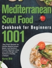 Mediterranean Soul Food Cookbook for Beginners: 1001-Day Fresh Recipes for Healthy Mediterranean Meals, and Southern Flavors Remixed - Help you Lose W Cover Image