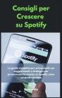 Consigli per Crescere su Spotify: La guida completa per principianti con suggerimenti e strategie per promuovere la musica su Spotify come un professi Cover Image