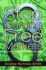 Stop Blaming Free Markets Cover Image