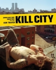 Kill City: Lower East Side Squatters 1992-2000 Cover Image