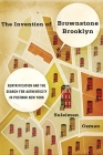 The Invention of Brownstone Brooklyn: Gentrification and the Search for Authenticity in Postwar New York Cover Image
