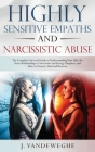 Highly Sensitive Empaths and Narcissistic Abuse: The Complete Survival Guide to Understanding Your Gift, the Toxic Relationship to Narcissists and Ene Cover Image