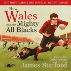 How Wales Beat the Mighty All Blacks: The Most Famous Win in Welsh Rugby History Cover Image