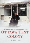 The Illustrated History of the Ottawa Tent Colony (America Through Time) Cover Image