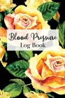 Blood Pressure Log Book: Two Year Logbook to Track Record Heart Rate Systolic and Diastolic - Floral Yellow Rose Botanical Motif Cover Image