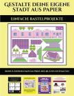 Einfache Bastelprojekte (Gestalte deine eigene Stadt aus Papier): 20 vollfarbige Vorlagen für zu Hause Cover Image