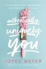 Authentically, Uniquely You: Living Free from Comparison and the Need to Please Cover Image