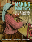 Making Modernity in the Islamic Mediterranean Cover Image