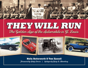 They Will Run: The Golden Age of the Automobile in St. Louis Cover Image