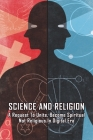 Science And Religion: A Request To Unite, Become Spiritual Not Religious in Digital Era: Rise In Spirituality Cover Image