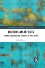 Dickensian Affects: Charles Dickens and Feelings of Precarity Cover Image