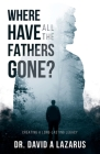 Where Have All the Fathers Gone?: Creating a Long-Lasting Legacy Cover Image