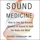 Sound Medicine Lib/E: How to Use the Ancient Science of Sound to Heal the Body and Mind Cover Image