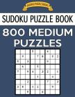 Sudoku Puzzle Book, 800 MEDIUM Puzzles: Single Difficulty Level For No Wasted Puzzles Cover Image