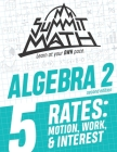 Summit Math Algebra 2 Book 5: Rates: Motion, Work and Interest Cover Image
