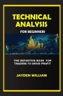 Technical Analysis For Beginners: The Definitive Book for Traders to Drive Profit Cover Image