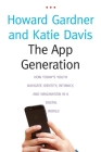 The App Generation: How Today's Youth Navigate Identity, Intimacy, and Imagination in a Digital World Cover Image
