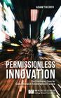 Permissionless Innovation: The Continuing Case for Comprehensive Technological Freedom Cover Image