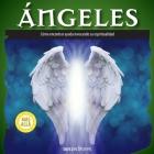 Ángeles: cómo encontrar ayuda invocando su espiritualidad Cover Image