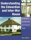 Understanding the Edwardian and Inter-War Houses: A Historical, Architectural and Practical Guide Cover Image