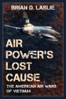 Air Power's Lost Cause: The American Air Wars of Vietnam (War and Society) Cover Image